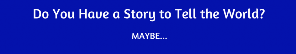 Do you have a story to tell the world?